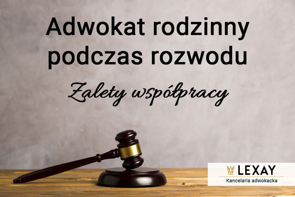 Adwokat rodzinny podczas rozwodu - dlaczego warto
