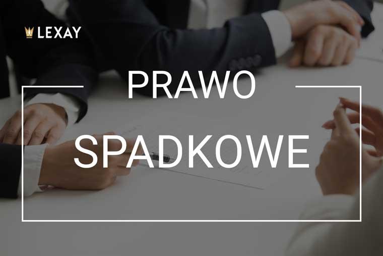 Prawo spadkowe Kraków - Kancelaria adwokacka Lexay