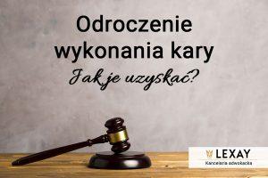 Odroczenie wykonania kary pozbawienia wolności – jak je uzyskać?