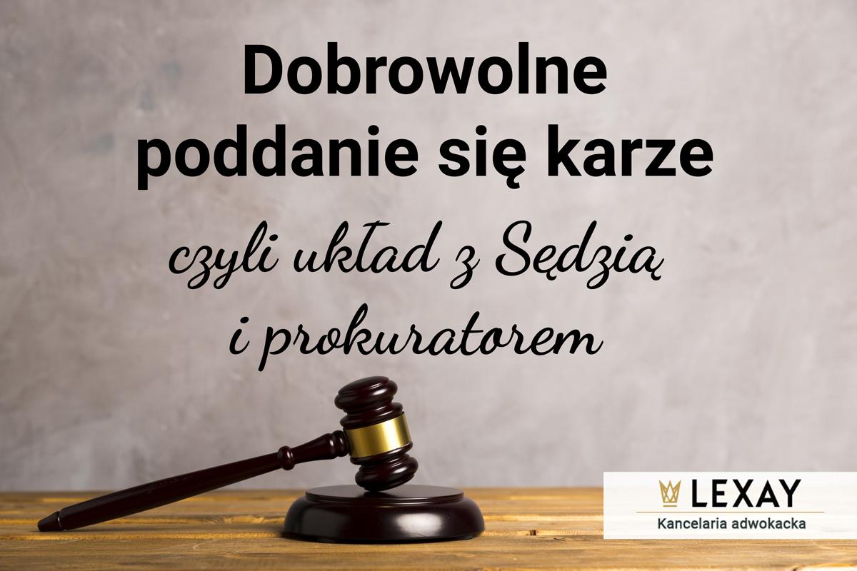 Dobrowolne poddanie się karze – czyli układ z Sędzią i prokuratorem