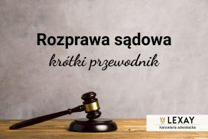Rozprawa sądowa – krótki przewodnik
