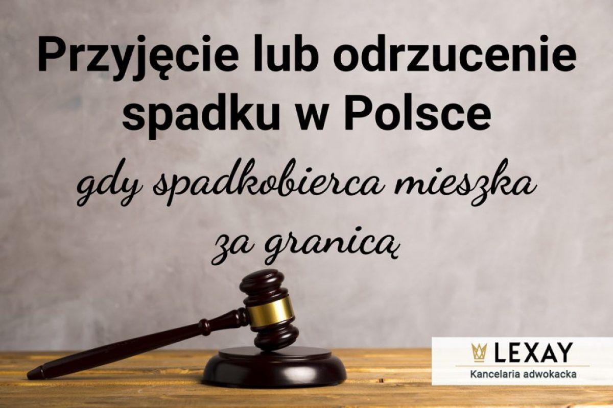 Przyjęcie lub odrzucenie spadku w Polsce, gdy spadkobierca mieszka za granicą